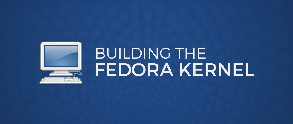 Building the Fedora Kernel